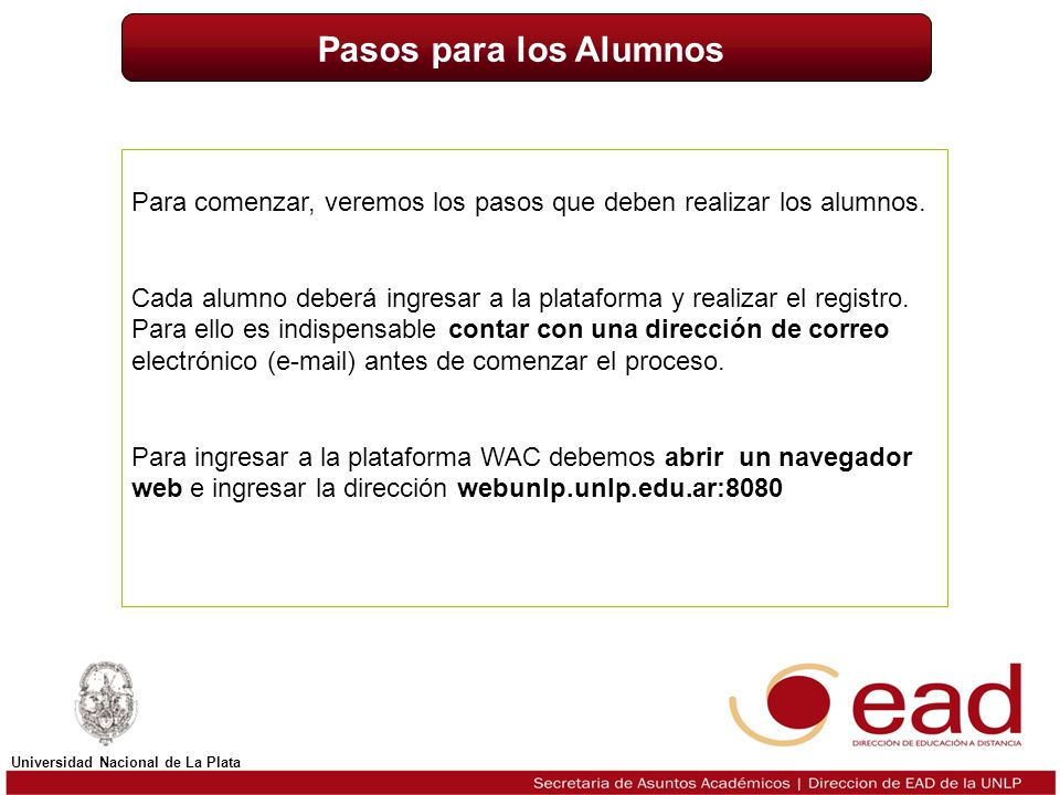 Titulo Universidad Nacional de La Plata Para comenzar, veremos los pasos que deben realizar los alumnos. Cada alumno deberá ingresar a la plataforma y