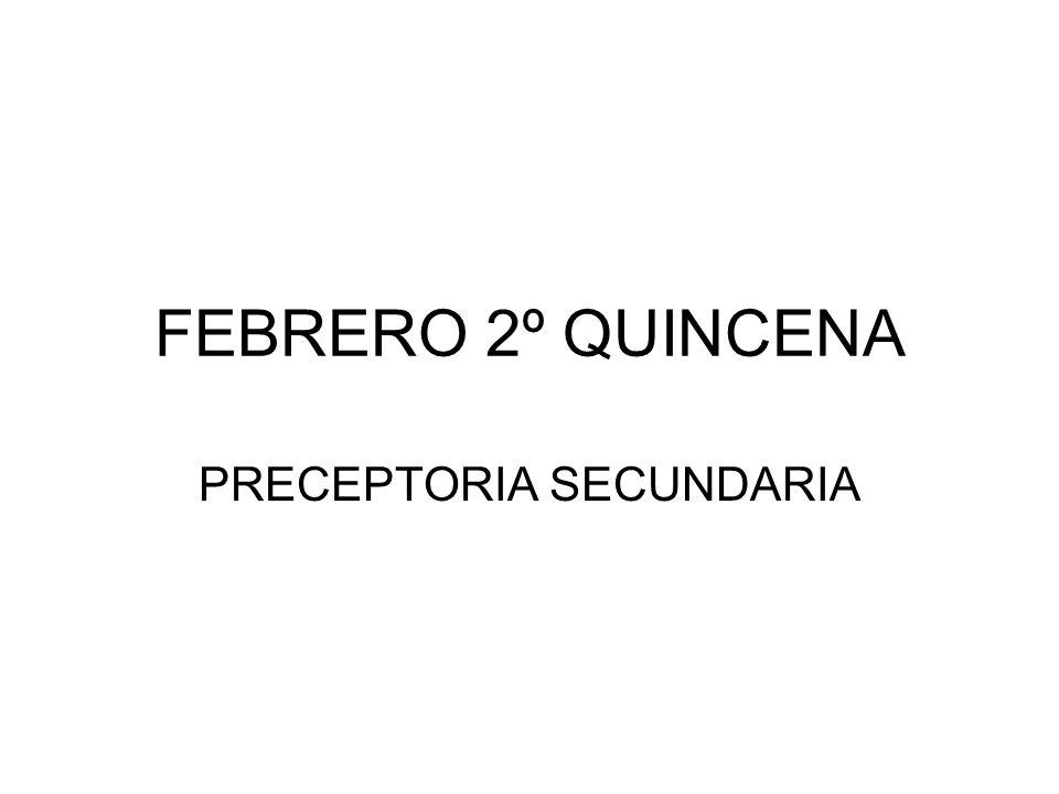 FEBRERO 2º QUINCENA PRECEPTORIA SECUNDARIA
