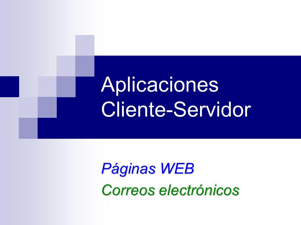 Aplicaciones Cliente-Servidor Páginas WEB Correos electrónicos