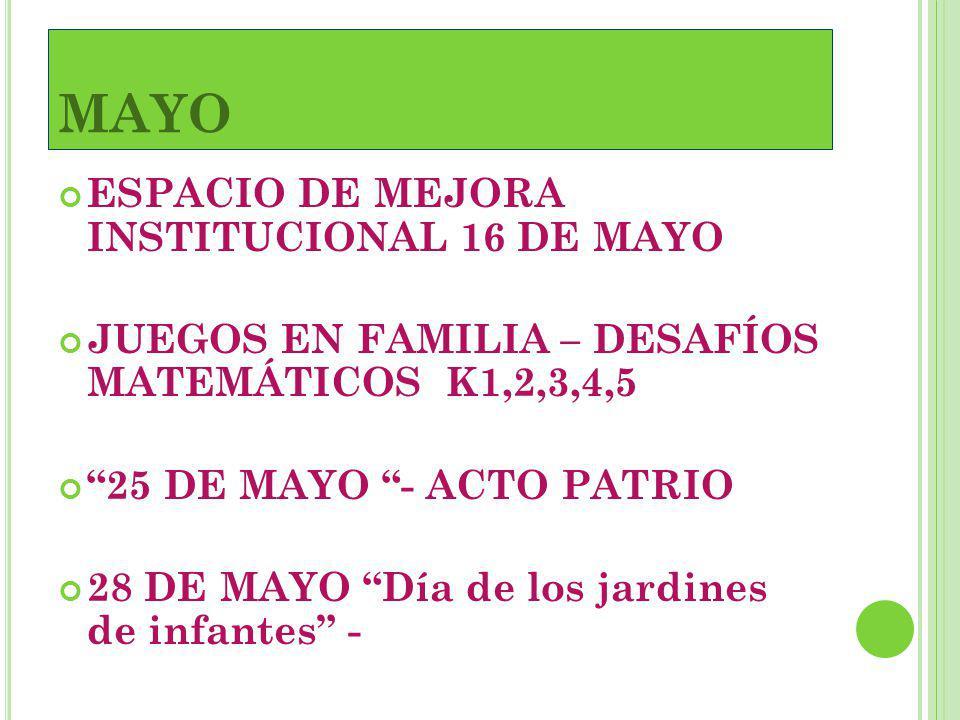 MAYO ESPACIO DE MEJORA INSTITUCIONAL 16 DE MAYO JUEGOS EN FAMILIA – DESAFÍOS MATEMÁTICOS K1,2,3,4,5 25 DE MAYO - ACTO PATRIO 28 DE MAYO Día de los jar