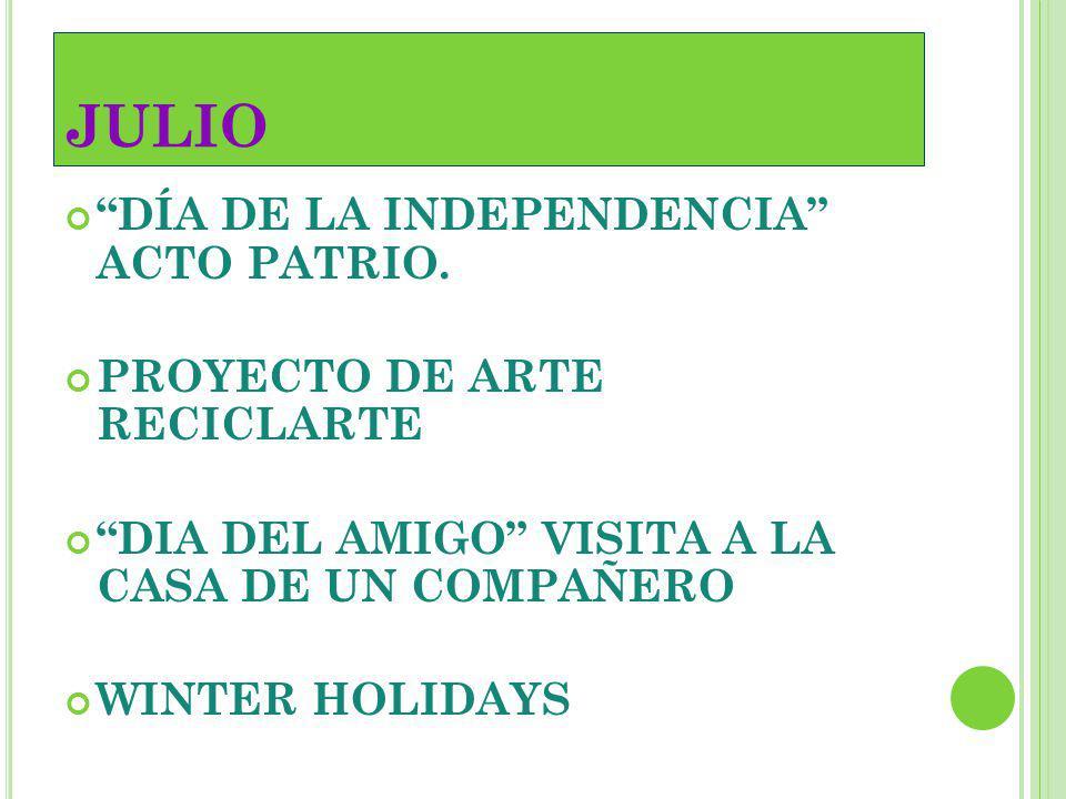 JULIO DÍA DE LA INDEPENDENCIA ACTO PATRIO. PROYECTO DE ARTE RECICLARTE DIA DEL AMIGO VISITA A LA CASA DE UN COMPAÑERO WINTER HOLIDAYS
