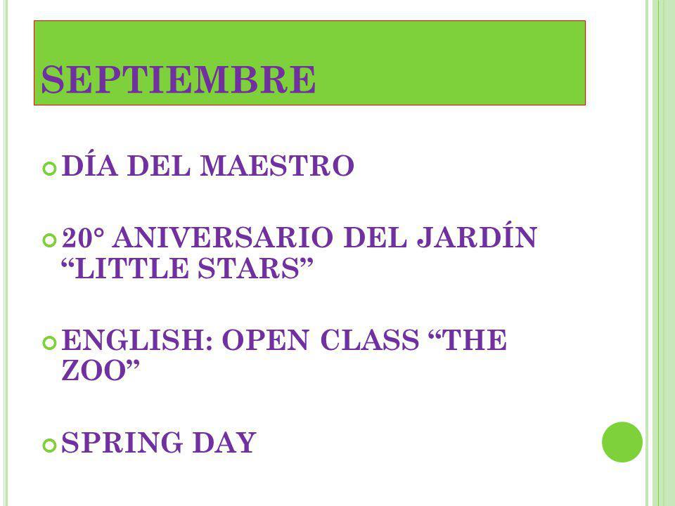 SEPTIEMBRE DÍA DEL MAESTRO 20° ANIVERSARIO DEL JARDÍN LITTLE STARS ENGLISH: OPEN CLASS THE ZOO SPRING DAY