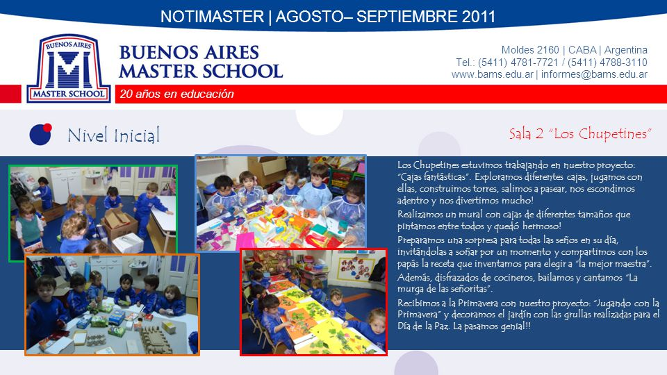 20 años en educación Moldes 2160 | CABA | Argentina Tel.: (5411) 4781-7721 / (5411) 4788-3110 www.bams.edu.ar | informes@bams.edu.ar NOTIMASTER | AGOSTO– SEPTIEMBRE 2011 Nivel Inicial Sala 3 Los Caramelos T.M.