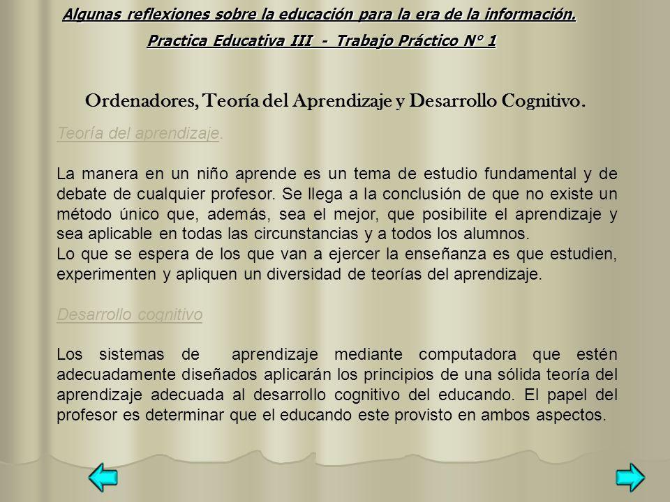 Ordenadores, Teoría del Aprendizaje y Desarrollo Cognitivo. Teoría del aprendizaje. La manera en un niño aprende es un tema de estudio fundamental y d