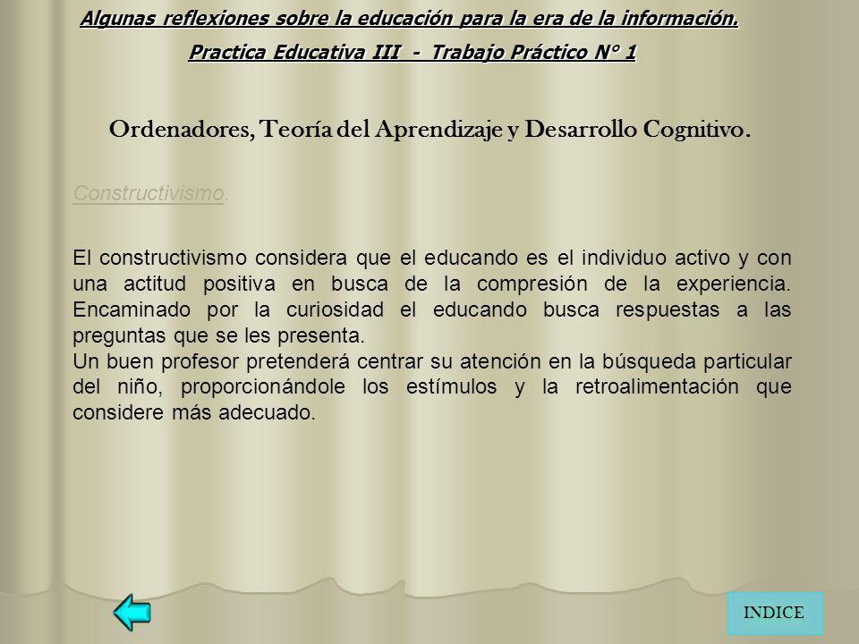 Ordenadores, Teoría del Aprendizaje y Desarrollo Cognitivo. Constructivismo. El constructivismo considera que el educando es el individuo activo y con