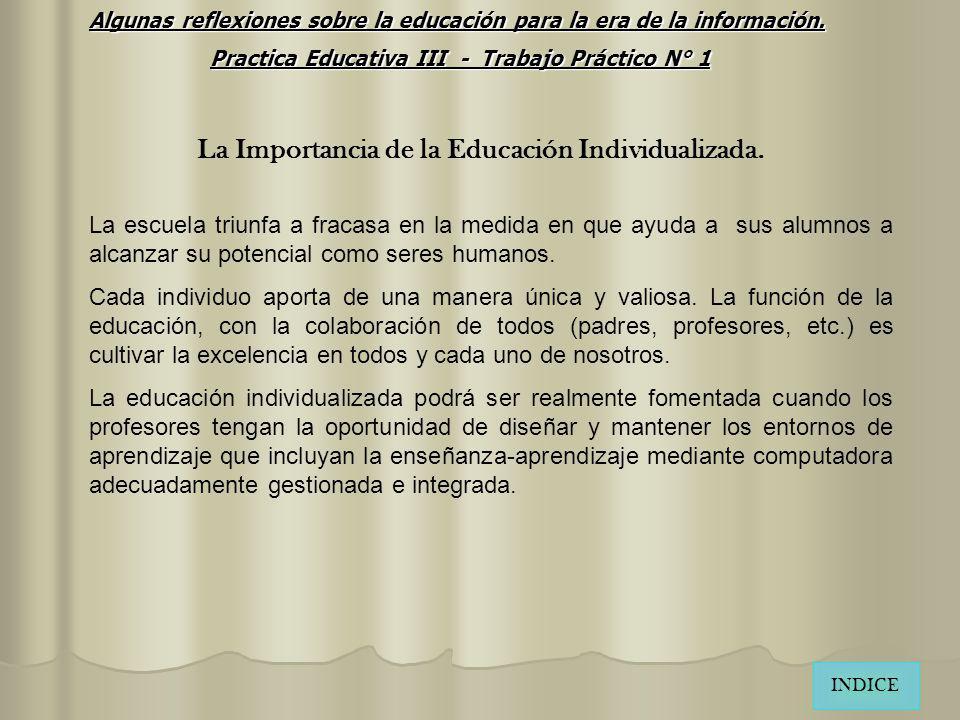 La Importancia de la Educación Individualizada. La escuela triunfa a fracasa en la medida en que ayuda a sus alumnos a alcanzar su potencial como sere
