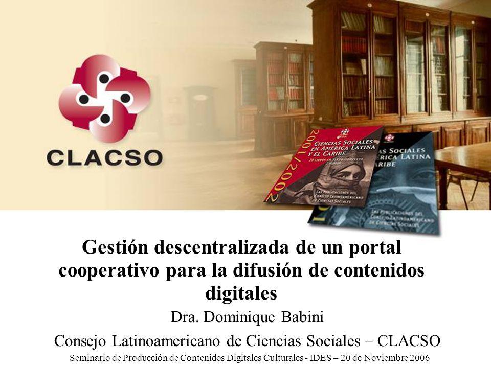 IDES - 20 de Noviembre - 2006 Gestión descentralizada de un portal cooperativo para la difusión de contenidos digitales Dra.