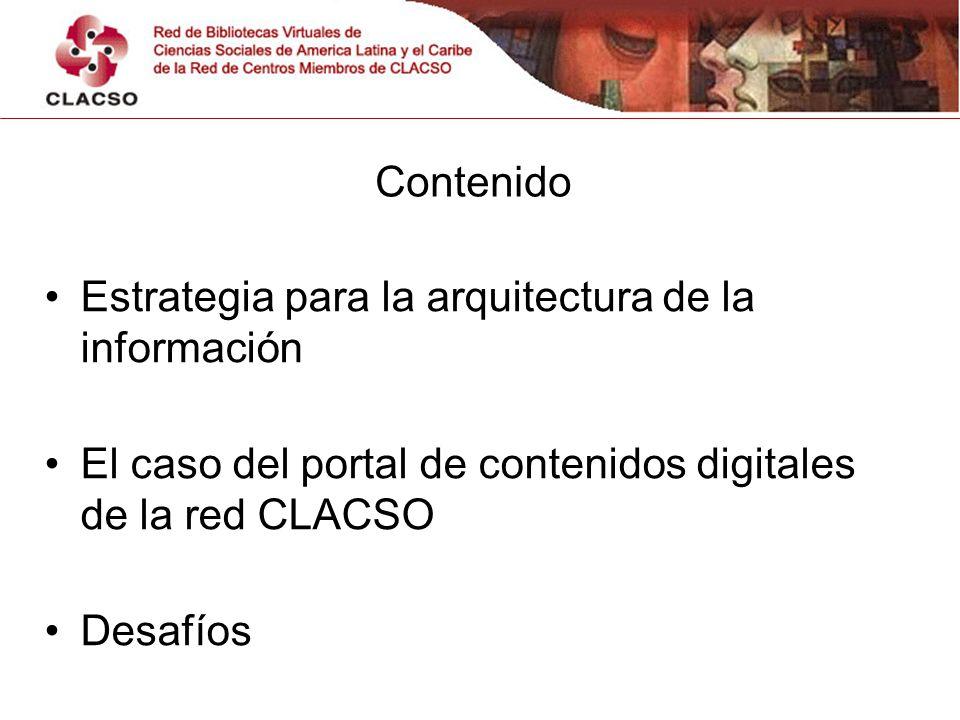 Contenido Estrategia para la arquitectura de la información El caso del portal de contenidos digitales de la red CLACSO Desafíos