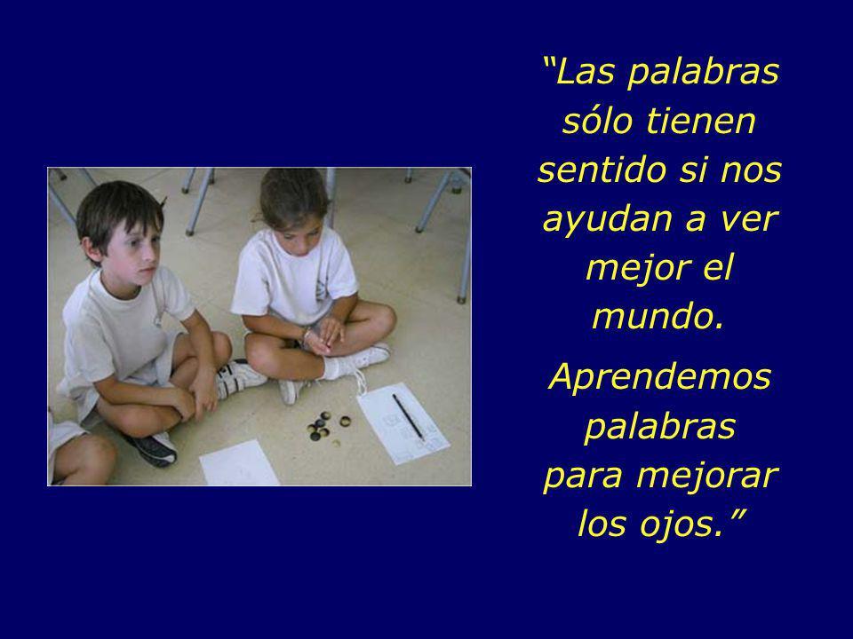 Parece que en aquel tiempo, las escuelas estaban más preocupadas por hacer que los alumnos memorizaran palabras que en comprender las realidades que ellas representan.