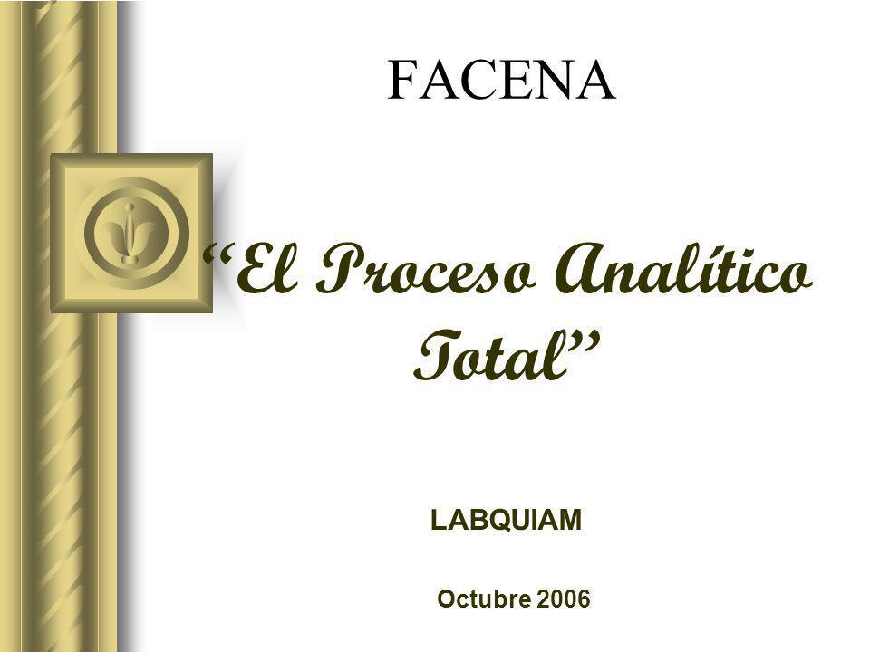 FACENA Octubre 2006 LABQUIAM El Proceso Analítico Total