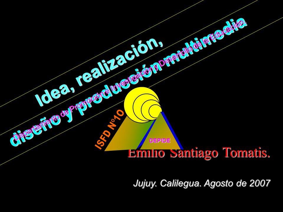 I d e a, r e a l i z a c i ó n, d i s e ñ o y p r o d u c c i ó n m u l t i m e d i a Emilio Santiago Tomatis.