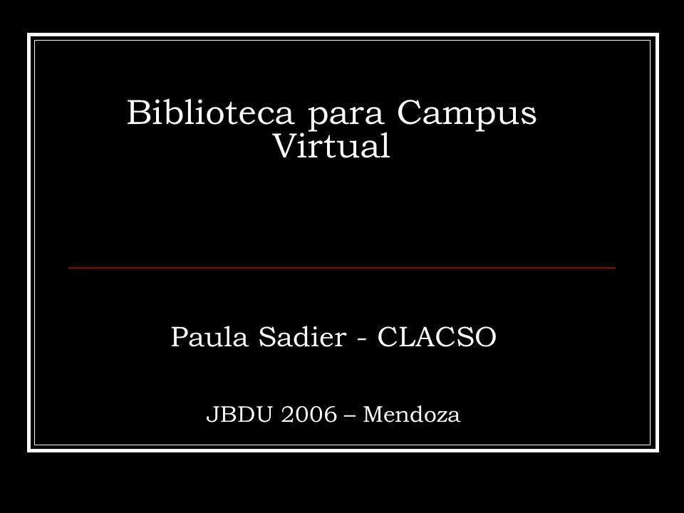 Biblioteca para Campus Virtual Paula Sadier - CLACSO JBDU 2006 – Mendoza