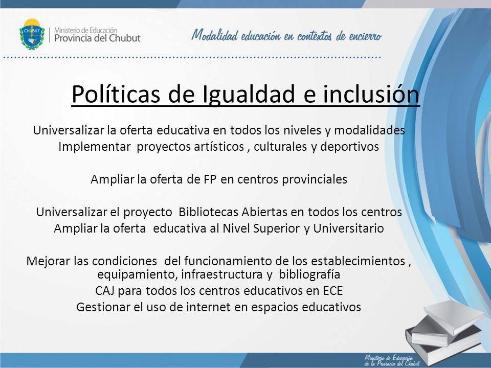 Políticas de Igualdad e inclusión Universalizar la oferta educativa en todos los niveles y modalidades Implementar proyectos artísticos, culturales y