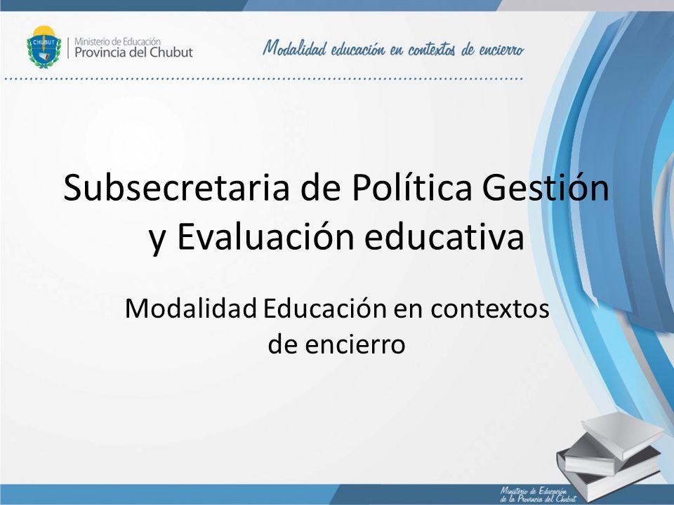 Subsecretaria de Política Gestión y Evaluación educativa Modalidad Educación en contextos de encierro