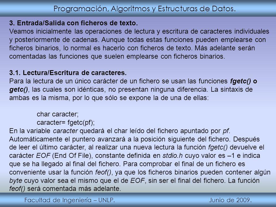 Programación, Algoritmos y Estructuras de Datos. Facultad de Ingeniería – UNLP. Junio de 2009. 3. Entrada/Salida con ficheros de texto. Veamos inicial