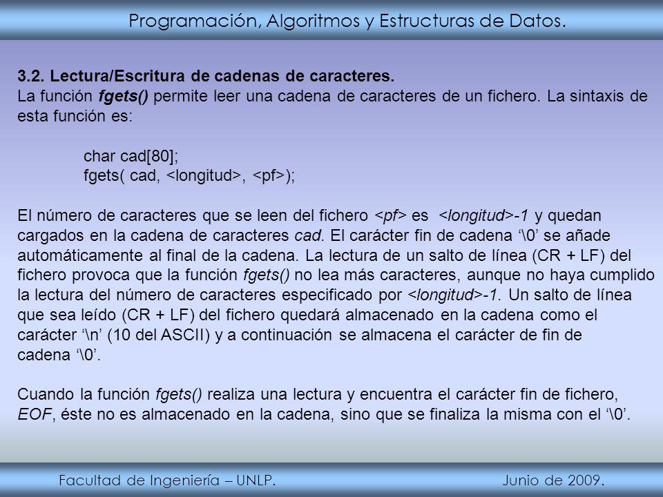 Programación, Algoritmos y Estructuras de Datos. Facultad de Ingeniería – UNLP. Junio de 2009. 3.2. Lectura/Escritura de cadenas de caracteres. La fun