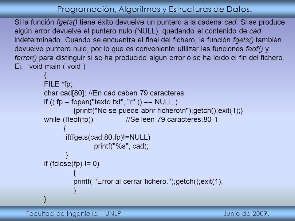 Programación, Algoritmos y Estructuras de Datos. Facultad de Ingeniería – UNLP. Junio de 2009. Si la función fgets() tiene éxito devuelve un puntero a