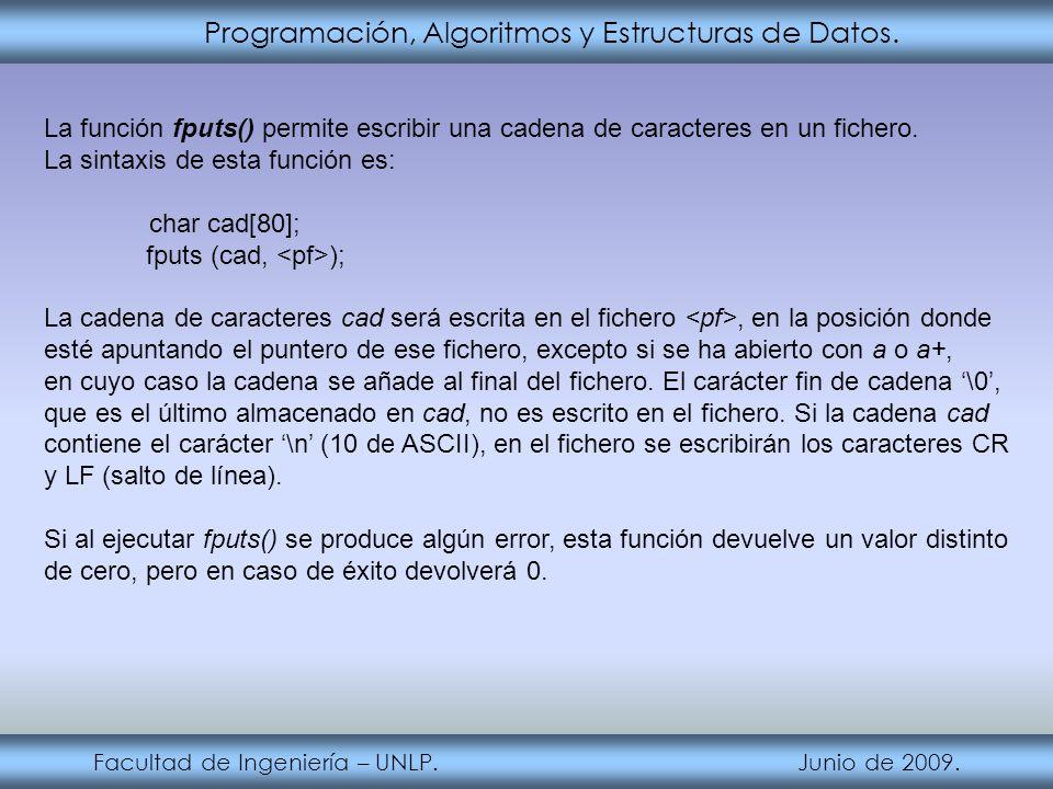 Programación, Algoritmos y Estructuras de Datos. Facultad de Ingeniería – UNLP. Junio de 2009. La función fputs() permite escribir una cadena de carac