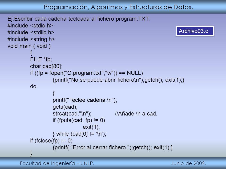 Programación, Algoritmos y Estructuras de Datos. Facultad de Ingeniería – UNLP. Junio de 2009. Ej.Escribir cada cadena tecleada al fichero program.TXT