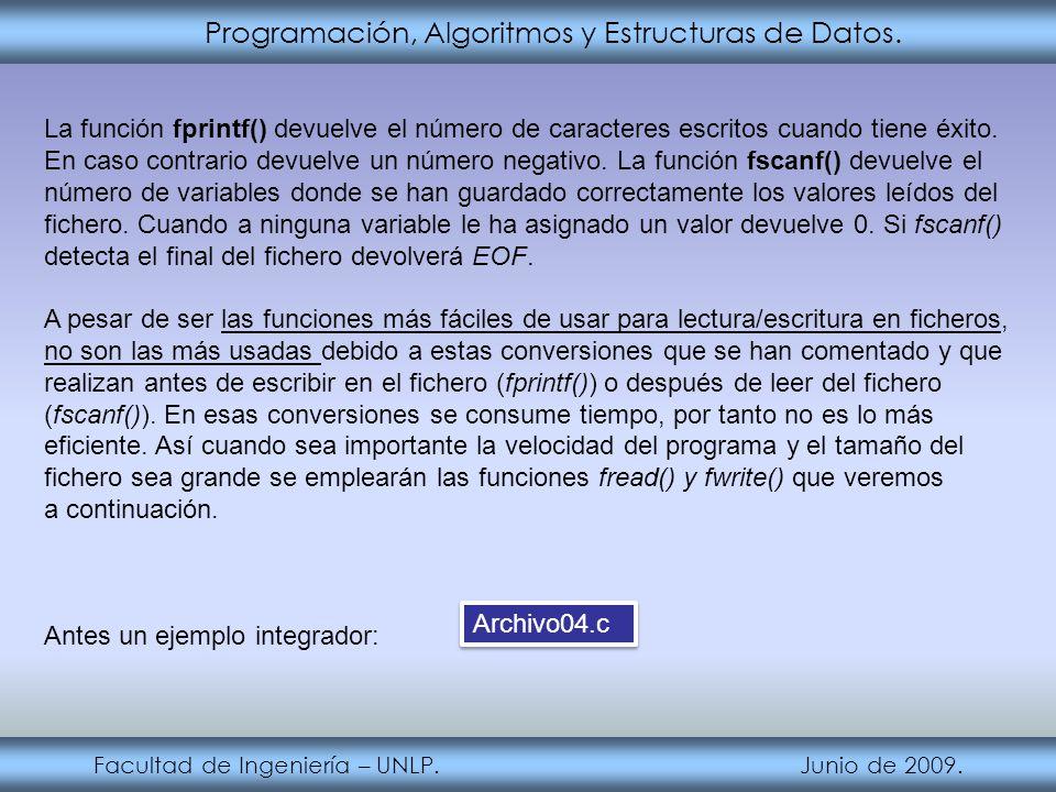 Programación, Algoritmos y Estructuras de Datos. Facultad de Ingeniería – UNLP. Junio de 2009. La función fprintf() devuelve el número de caracteres e