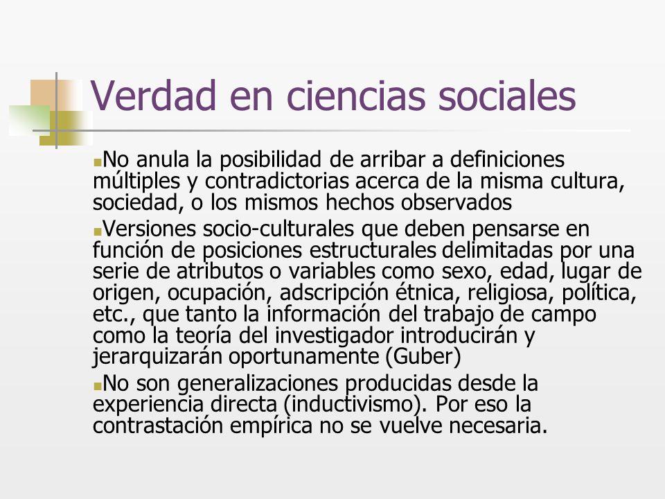 Verdad en ciencias sociales No anula la posibilidad de arribar a definiciones múltiples y contradictorias acerca de la misma cultura, sociedad, o los