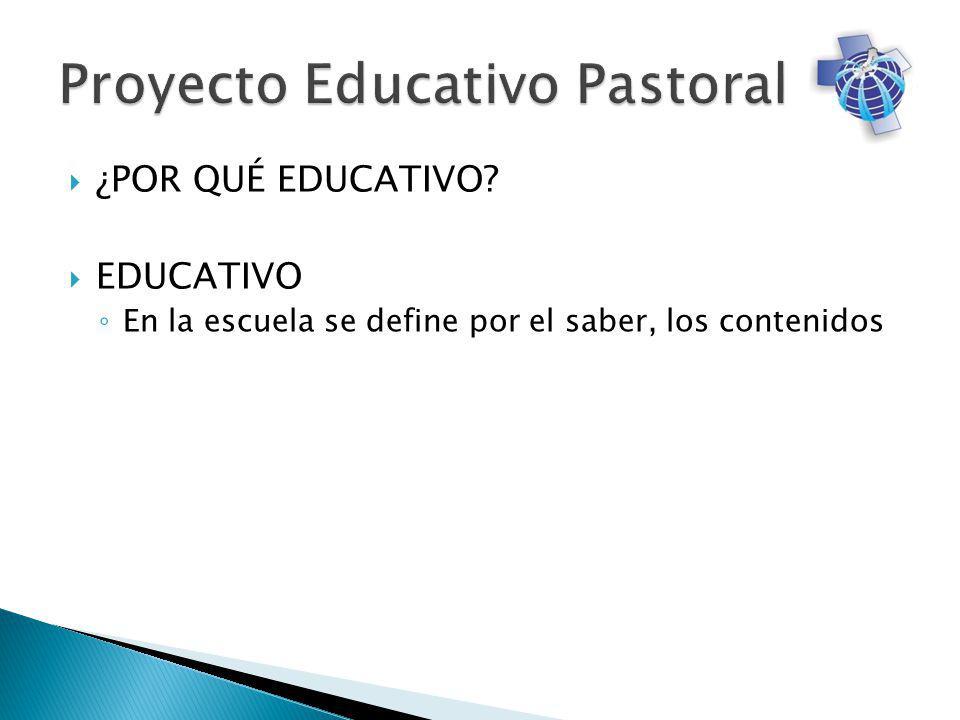 ¿POR QUÉ EDUCATIVO EDUCATIVO En la escuela se define por el saber, los contenidos
