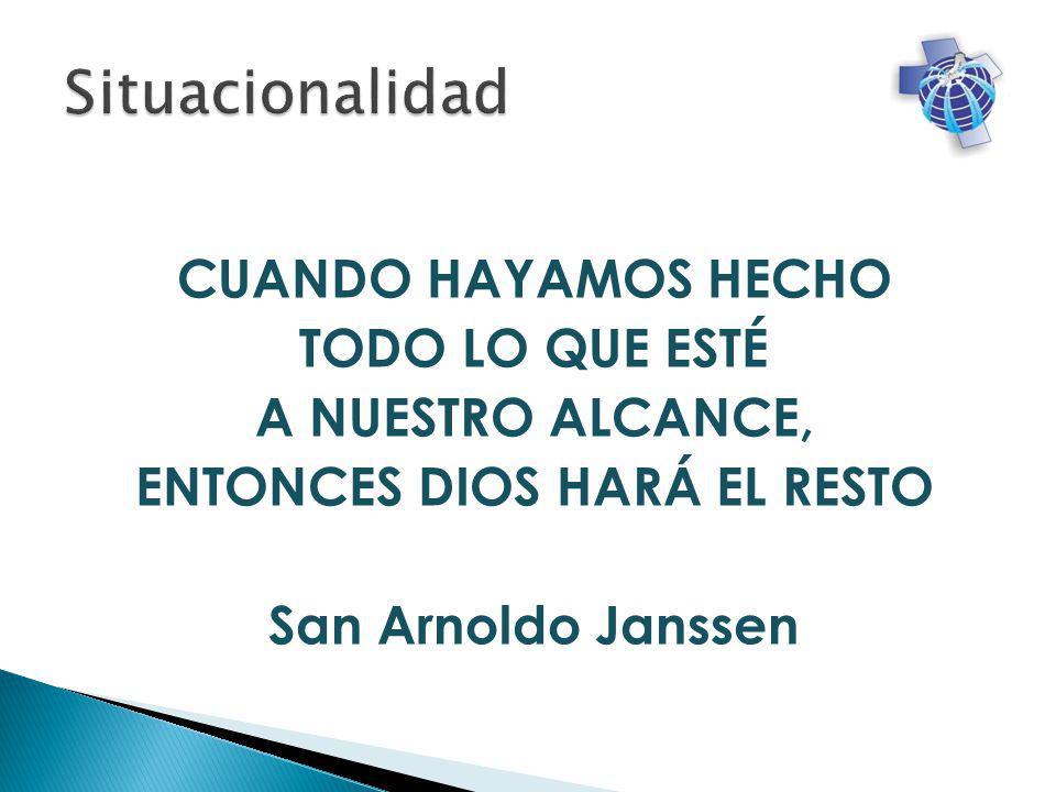 CUANDO HAYAMOS HECHO TODO LO QUE ESTÉ A NUESTRO ALCANCE, ENTONCES DIOS HARÁ EL RESTO San Arnoldo Janssen