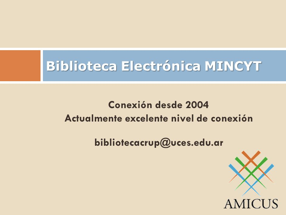 Conexión desde 2004 Actualmente excelente nivel de conexión bibliotecacrup@uces.edu.ar Biblioteca Electrónica MINCYT