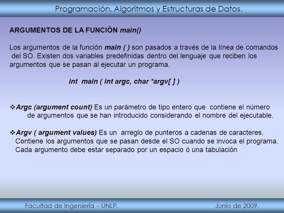 Programación, Algoritmos y Estructuras de Datos. Facultad de Ingeniería – UNLP. Junio de 2009. ARGUMENTOS DE LA FUNCIÓN main() Los argumentos de la fu