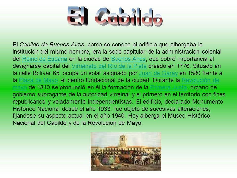El Cabildo de Buenos Aires, como se conoce al edificio que albergaba la institución del mismo nombre, era la sede capitular de la administración colon