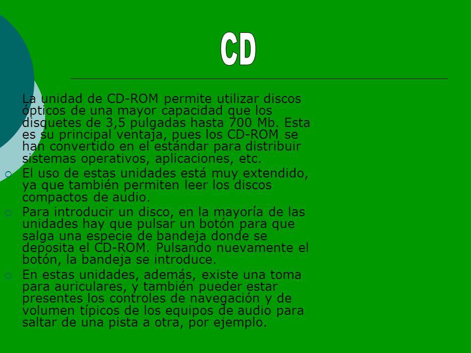 La unidad de CD-ROM permite utilizar discos ópticos de una mayor capacidad que los disquetes de 3,5 pulgadas hasta 700 Mb.