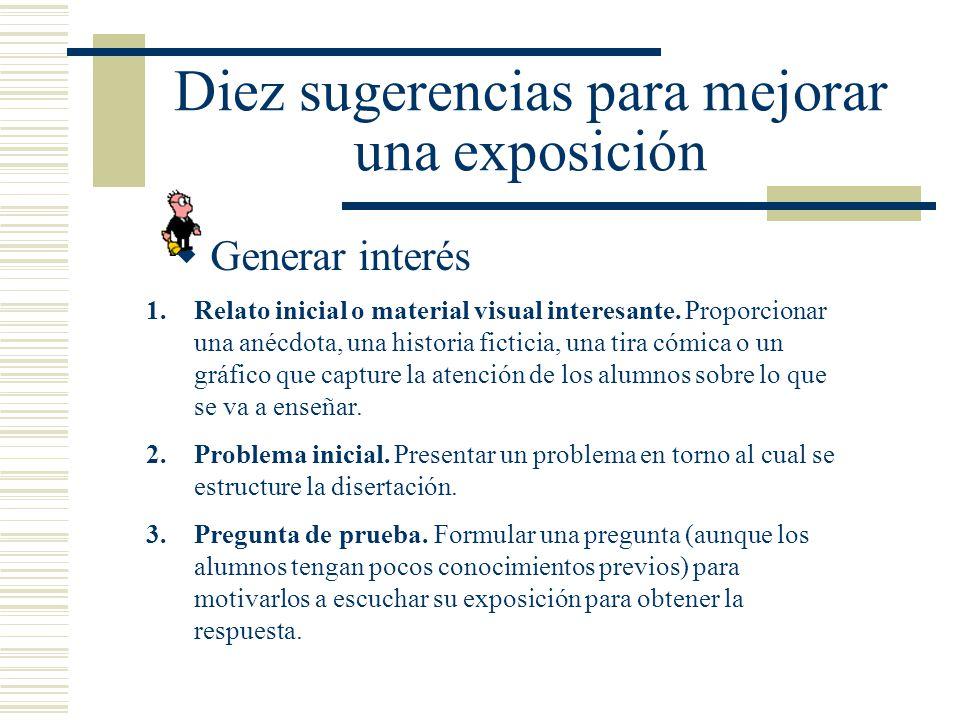 Diez sugerencias para mejorar una exposición La exposición es uno de los métodos más antiguos. Para que sea efectiva, primero el docente debería gener