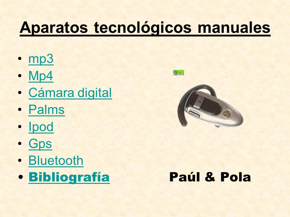 Aparatos tecnológicos manuales mp3 Mp4 Cámara digital Palms Ipod Gps Bluetooth Bibliografía Paúl & PolaBibliografía
