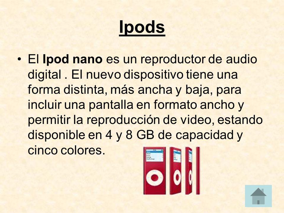 Ipods El Ipod nano es un reproductor de audio digital.