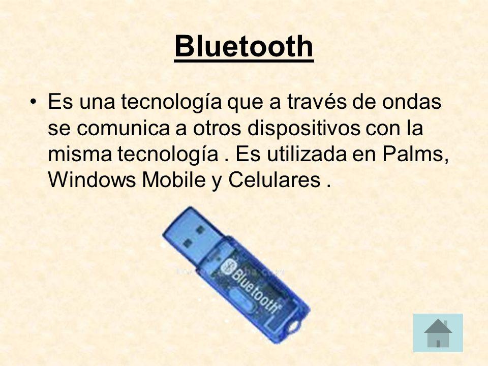 Bluetooth Es una tecnología que a través de ondas se comunica a otros dispositivos con la misma tecnología.