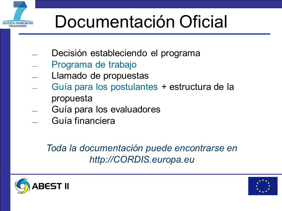 Documentación Oficial Decisión estableciendo el programa Programa de trabajo Llamado de propuestas Guía para los postulantes + estructura de la propuesta Guía para los evaluadores Guía financiera Toda la documentación puede encontrarse en http://CORDIS.europa.eu