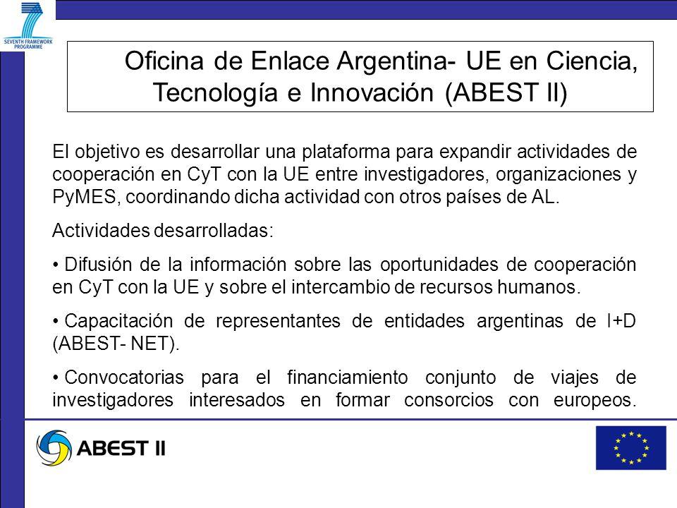 Oficina de Enlace Argentina- UE en Ciencia, Tecnología e Innovación (ABEST II) El objetivo es desarrollar una plataforma para expandir actividades de cooperación en CyT con la UE entre investigadores, organizaciones y PyMES, coordinando dicha actividad con otros países de AL.