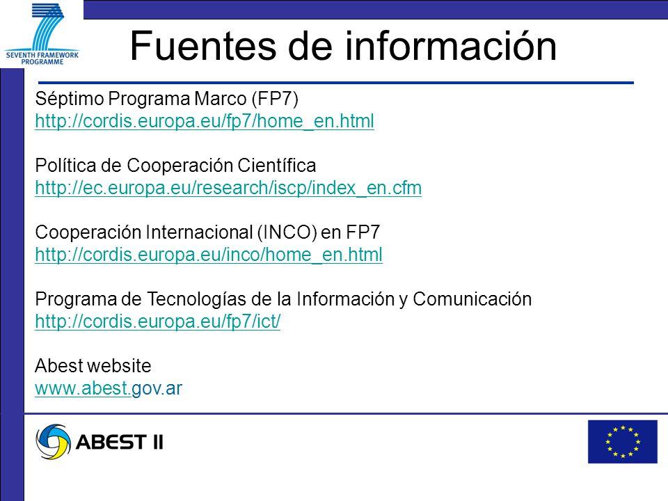 Fuentes de información Séptimo Programa Marco (FP7) http://cordis.europa.eu/fp7/home_en.html http://cordis.europa.eu/fp7/home_en.html Política de Cooperación Científica http://ec.europa.eu/research/iscp/index_en.cfm http://ec.europa.eu/research/iscp/index_en.cfm Cooperación Internacional (INCO) en FP7 http://cordis.europa.eu/inco/home_en.html http://cordis.europa.eu/inco/home_en.html Programa de Tecnologías de la Información y Comunicación http://cordis.europa.eu/fp7/ict/ http://cordis.europa.eu/fp7/ict/ Abest website www.abest.www.abest.gov.ar