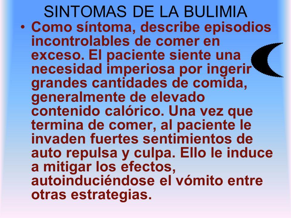 SINTOMAS DE LA BULIMIA Como síntoma, describe episodios incontrolables de comer en exceso.