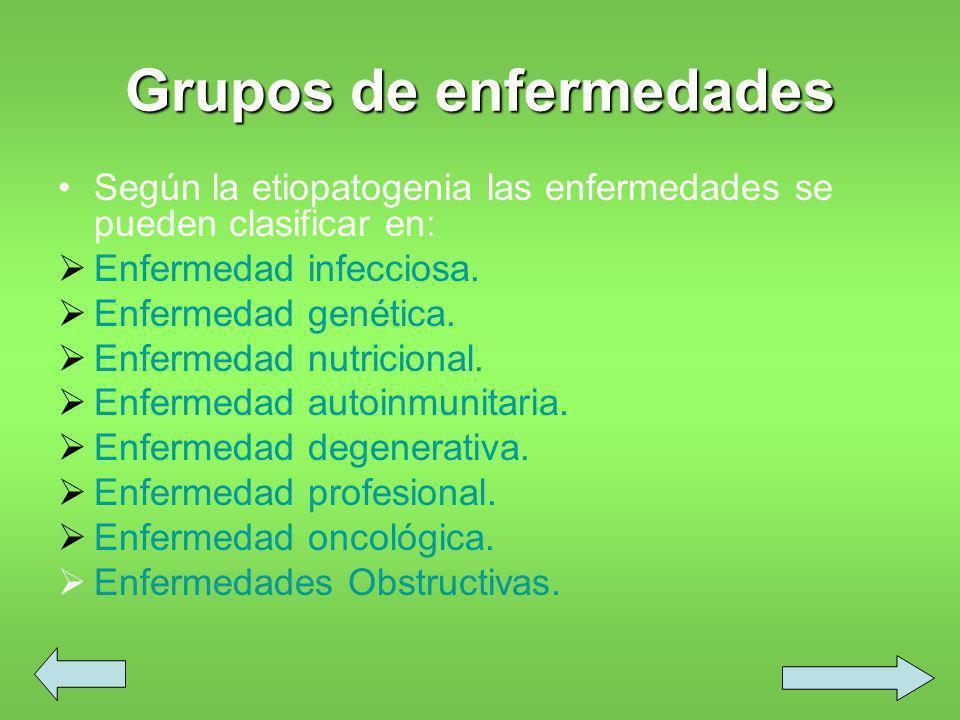 Grupos de enfermedades Según la etiopatogenia las enfermedades se pueden clasificar en: Enfermedad infecciosa.