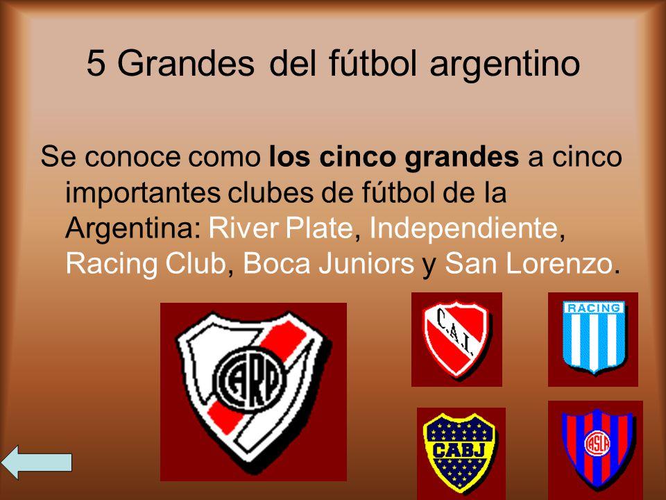 5 Grandes del fútbol argentino Se conoce como los cinco grandes a cinco importantes clubes de fútbol de la Argentina: River Plate, Independiente, Raci