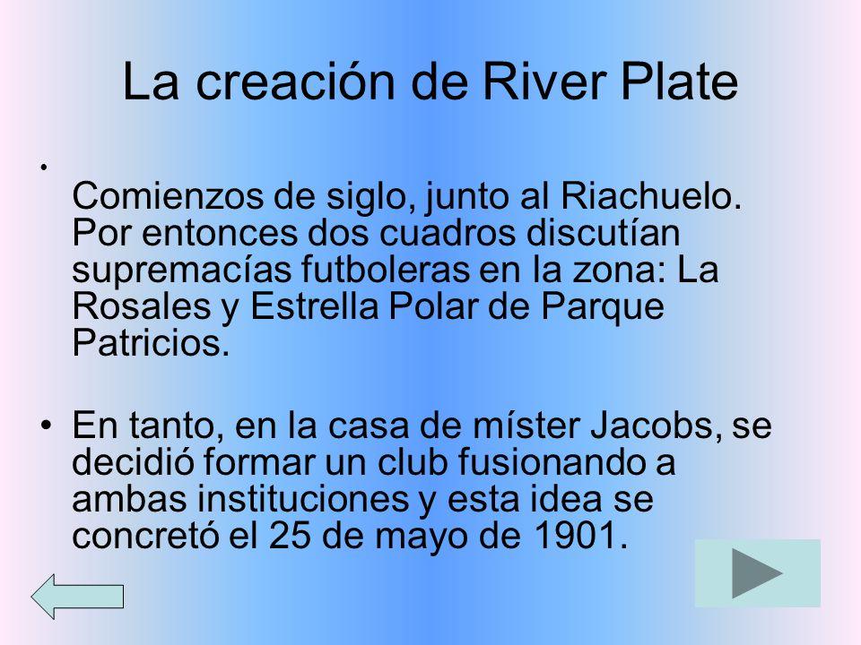 La creación de River Plate Comienzos de siglo, junto al Riachuelo. Por entonces dos cuadros discutían supremacías futboleras en la zona: La Rosales y