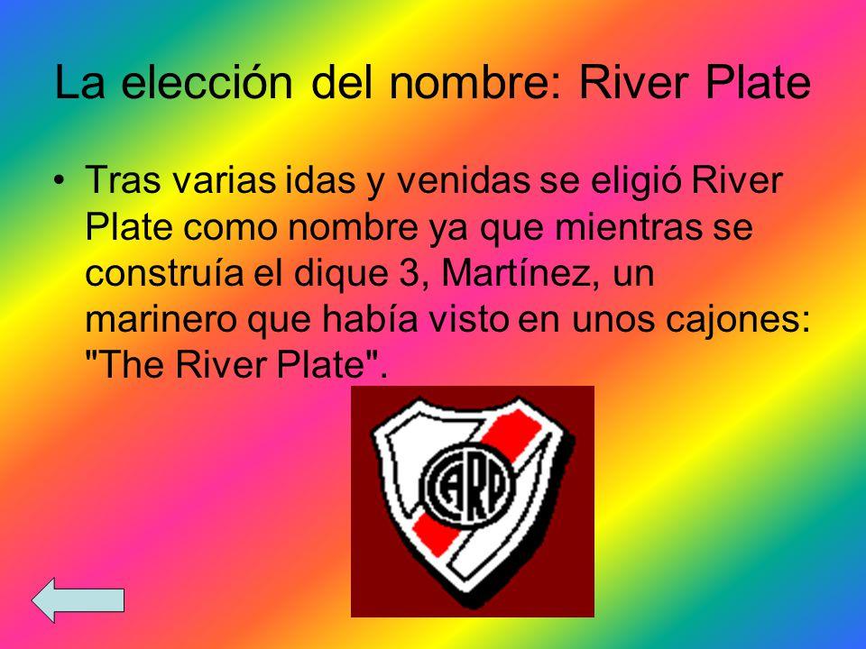 La elección del nombre: River Plate Tras varias idas y venidas se eligió River Plate como nombre ya que mientras se construía el dique 3, Martínez, un