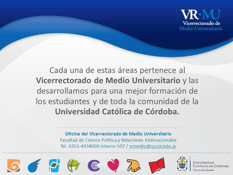 Cada una de estas áreas pertenece al Vicerrectorado de Medio Universitario y las desarrollamos para una mejor formación de los estudiantes y de toda la comunidad de la Universidad Católica de Córdoba.