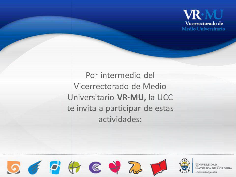 Por intermedio del Vicerrectorado de Medio Universitario VR·MU, la UCC te invita a participar de estas actividades: