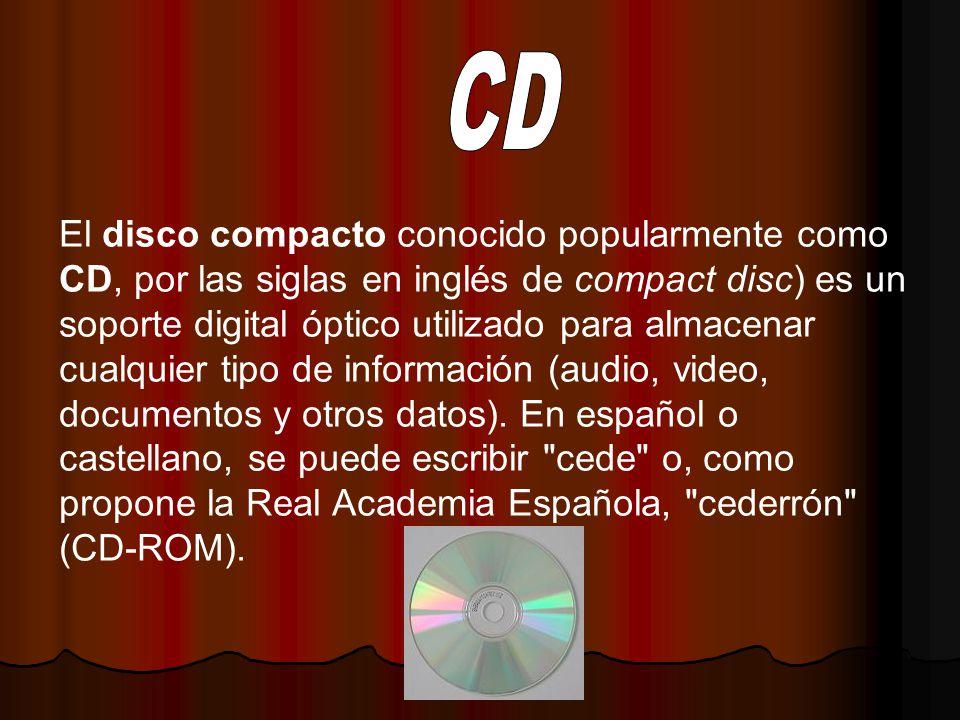 El disco compacto conocido popularmente como CD, por las siglas en inglés de compact disc) es un soporte digital óptico utilizado para almacenar cualquier tipo de información (audio, video, documentos y otros datos).