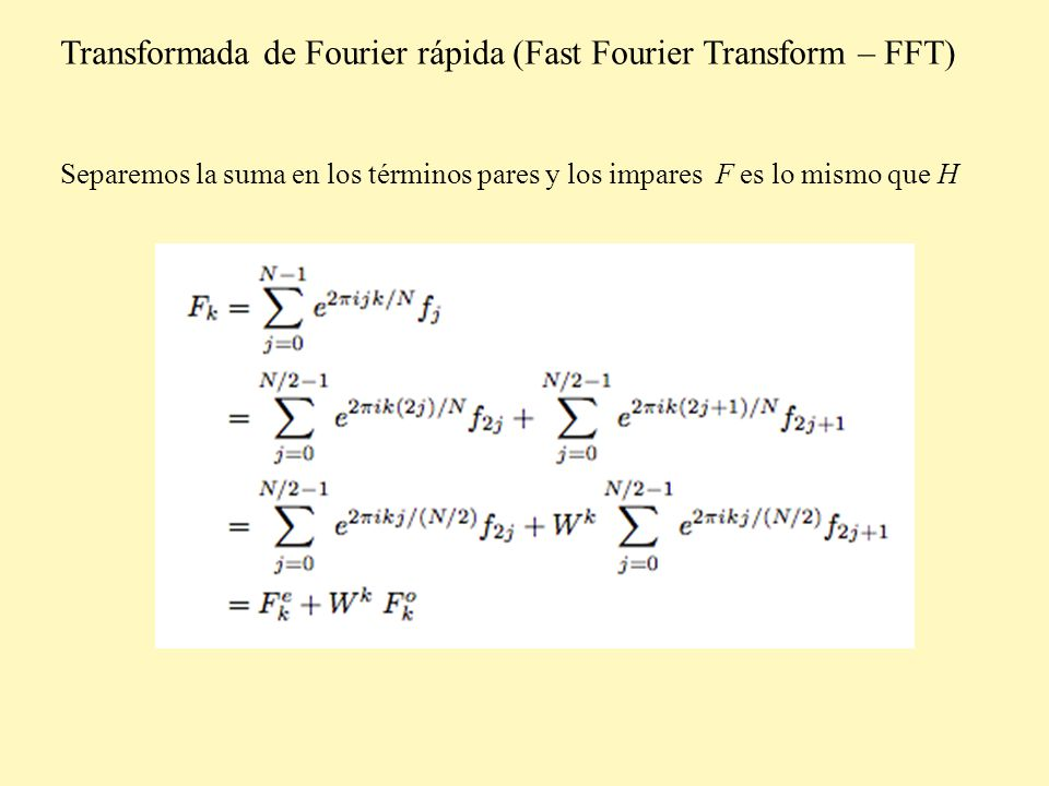 Transformada de Fourier rápida (Fast Fourier Transform – FFT) hasta que queda F k eooeoo……eoeee compuesta por un único f j, para el que F k = f j y seguimos separando cada F k en la suma de los términos pares y los impares Cual j corresponde a una determinada combinación eooe……eeooo.