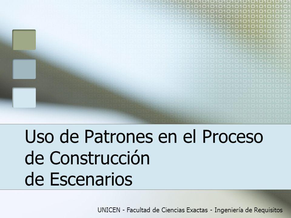UNICEN - Facultad de Ciencias Exactas - Ingeniería de Requisitos Uso de Patrones en el Proceso de Construcción de Escenarios