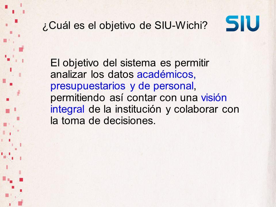 ¿Cuál es el objetivo de SIU-Wichi? El objetivo del sistema es permitir analizar los datos académicos, presupuestarios y de personal, permitiendo así c