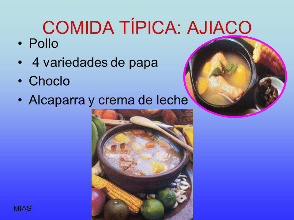 COMIDA TÍPICA: AJIACO Pollo 4 variedades de papa Choclo Alcaparra y crema de leche MIAS